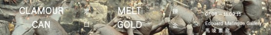 "Exhibition ""Clamour Can Melt Gold"""